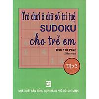 Trò Chơi Ô Chữ Trí Tuệ Sudoku Cho Trẻ Em (Tập 2)