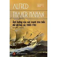 Ảnh Hưởng Của Sức Mạnh Trên Biển Đối Với Lịch Sử, 1660 - 1783 (Tái Bản)