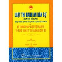 Luật Thi Hành Án Dân Sự (Sửa Đổi Bổ Sung) & Hệ Thống Pháp Luật Việt Nam Về Tố Tụng Dân Sự, Thi Hành Án Dân Sự