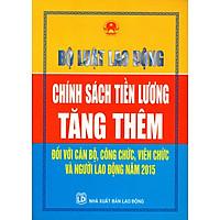 Bộ Luật Lao Động - Chính Sách Tiền Lương Tăng Thêm Đối Với Cán Bộ, Công Chức, Viên Chức Và Người Lao Động Năm 2015