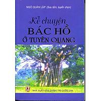 Kể Chuyện Bác Hồ Ở Tuyên Quang (Sách Bỏ Túi)