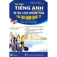 Tự Học Tiếng Anh Cho Người Đi Du Lịch Khám Phá Các Địa Danh Quốc Tế (Kèm CD)