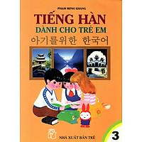Tiếng Hàn Dành Cho Trẻ Em (Tập 3)