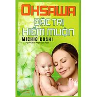 Ohsawa Đặc Trị Hiếm Muộn (Tái Bản 2016)