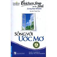 Chicken Soup For The Soul 13 - Sống Với Ước Mơ