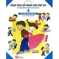 Phép Ứng Xử Dành Cho Trẻ Em (Tập 4) - Phép Ứng Xử Khi Giao Tiếp