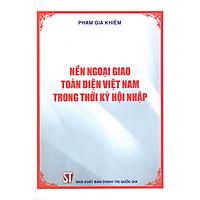 Nền Ngoại Giao Toàn Diện Việt Nam Trong Thời Kỳ Hội Nhập