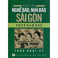 Chuyện Nghề Báo, Nhà Báo Sài Gòn Thuở Ban Đầu