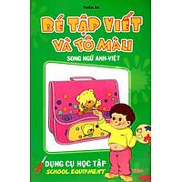 Bé Tập Viết Và Tô Màu Dụng Cụ Học Tập (Song Ngữ Anh - Việt)