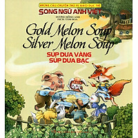 Những Câu Chuyện Thú Vị Giáo Dục Trẻ - Súp Dưa Vàng Súp Dưa Bạc (Song Ngữ Anh - Việt)