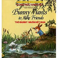 Những Câu Chuyện Thú Vị Giáo Dục Trẻ - Thỏ Bunny Muốn Kết Bạn (Song Ngữ Anh - Việt)