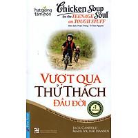 Chicken Soup For The Soul 11 - Vượt Qua Thử Thách Đầu Đời (Tái Bản 2017)