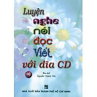 Luyện Nghe - Nói - Đọc - Viết (Kèm CD)