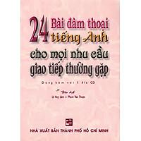 24 Bài Đàm Thoại Tiếng Anh Cho Mọi Nhu Cầu Giao Tiếp Thường Gặp (Kèm CD)
