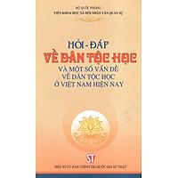 Hỏi - Đáp Về Dân Tộc Học Và Một Số Vấn Đề Về Dân Tộc Học Ở Việt Nam Hiện Nay