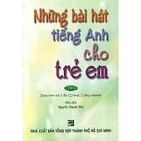 Những Bài Hát Tiếng Anh Cho Trẻ Em - Tập 1 (Không Kèm CD)