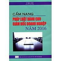 Cẩm Nang Pháp Luật Dành Cho Giám Đốc Doanh Nghiệp Năm 2016