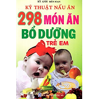 Kỹ Thuật Nấu Ăn - 298 Món Ăn Bổ Dưỡng Trẻ Em