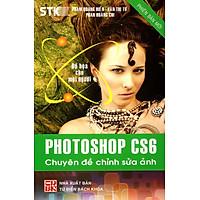 Photoshop CS6: Chuyên Đề Chỉnh Sửa Ảnh