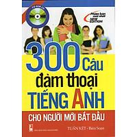 300 Câu Đàm Thoại Tiếng Anh Cho Người Mới Bắt Đầu (Kèm CD)