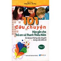 101 Câu Chuyện Hàn Gắn Cho Trẻ Em Và Thanh Thiếu Niên (Tập 2)