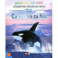 Bách Khoa Tri Thức Về Khám Phá Thế Giới Cho Trẻ Em - Cá Voi Và Cá Heo