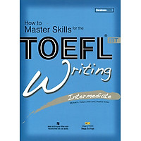 How To Master Skills For The TOEFL iBT Writing Intermediate (Kèm CD)