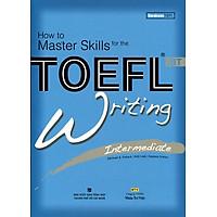 How To Master Skills For The TOEFL iBT Writing Intermediate (Kèm CD)