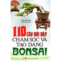 110 Câu Hỏi Đáp Chăm Sóc Và Tạo Dáng Bonsai
