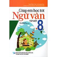 Giúp Em Học Tốt Ngữ Văn Lớp 8 (Tập Một)