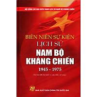 Biên Niên Sự Kiện Lịch Sử Nam Bộ Kháng Chiến (1945 - 1975)