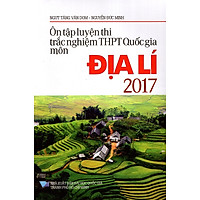 Ôn Tập Luyện Thi Trắc Nghiệm THPT Quốc Gia Môn Địa Lí Năm 2017