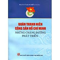 Đoàn Thanh Niên Cộng Sản Hồ Chí Minh - Những Chặng Đường Phát Triển