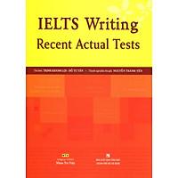 IELTS Writing Recent Actual Tests (Không CD)
