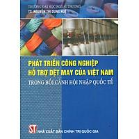 Phát Triển Công Nghiệp Hỗ Trợ Dệt May Của Việt Nam Trong Bối Cảnh Hội Nhập Quốc Tế