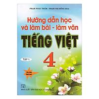 Hướng Dẫn Học Và Làm Bài - Làm Văn Tiếng Việt Lớp 4 (Tập 1)