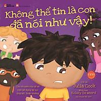 Picture Book Song Ngữ Anh Việt - Không Thể Tin Là Con Đã Nói Như Vậy!