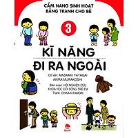 Cẩm Nang Sinh Hoạt Bằng Tranh Cho Bé (Tập 3) - Kĩ Năng Đi Ra Ngoài
