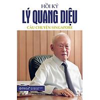 Hồi Ký Lý Quang Diệu - Tập 1: Câu Chuyện...