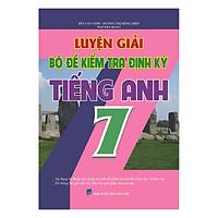 Luyện Giải Bộ Đề Kiểm Tra Định Kỳ Tiếng Anh Lớp 7