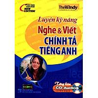 Luyện Kỹ Năng Nghe Và Viết Chính Tả Tiếng Anh (Kèm CD)