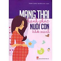 Mang Thai Hạnh Phúc Nuôi Con Khỏe Mạnh