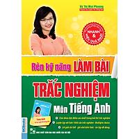 Rèn Kỹ Năng Làm Bài Trắc Nghiệm Môn Tiếng Anh (Tặng Kèm Sổ Tay Luyện Thi Tiếng Anh)