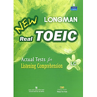 Longman New Real Toeic - Actual Tests For Listening Comprehension LC (Kèm 1 CD)