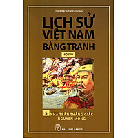 Lịch Sử Việt Nam Bằng Tranh (Tập 5) - Nhà Trần Thắng Giặc Nguyên Mông