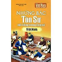 Những Bậc Tôn Sư Nổi Tiếng Trong Lịch Sử Việt Nam