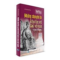 Những Chuyện Lạ Khó Tin Về Các Vị Vua Việt Nam