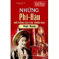 Những Phi - Hậu Nổi Tiếng Của Các Triều Đại Việt Nam