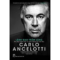 Carlo Ancelotti - Lãnh Đạo Trầm Lặng - Thu Phục Nhân Tâm Và Chiến Thắng Các Trận Đấu