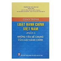 Giáo Trình Luật Hành Chính Việt Nam (Phần 1) - Những Vấn Đề Chung Của Luật Hành Chính